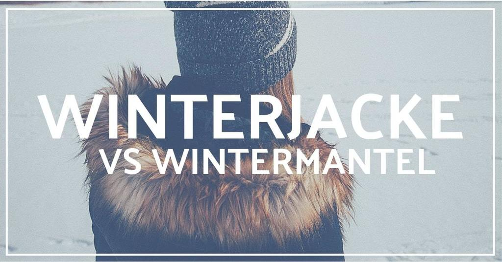 wintermantel vs winterjacke