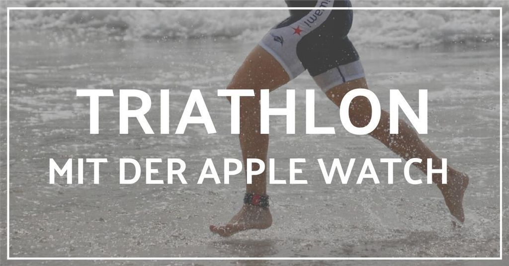 Apple Watch als Triathlon Uhr